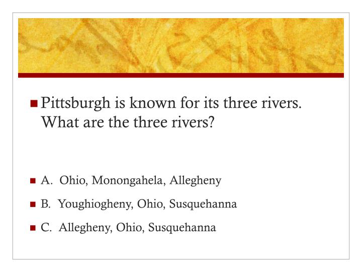 Pittsburgh is known for its three rivers.  What are the three rivers?