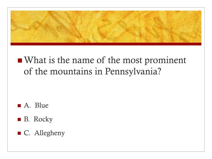 What is the name of the most prominent of the mountains in Pennsylvania?