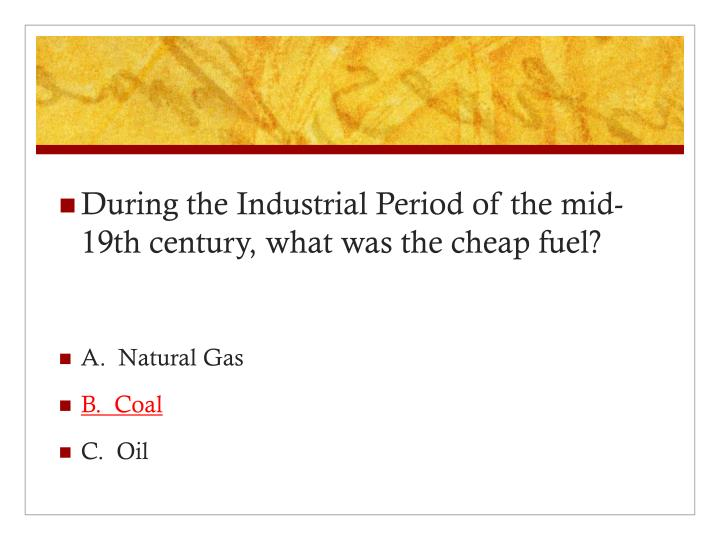 During the Industrial Period of the mid-19th century, what was the cheap fuel?