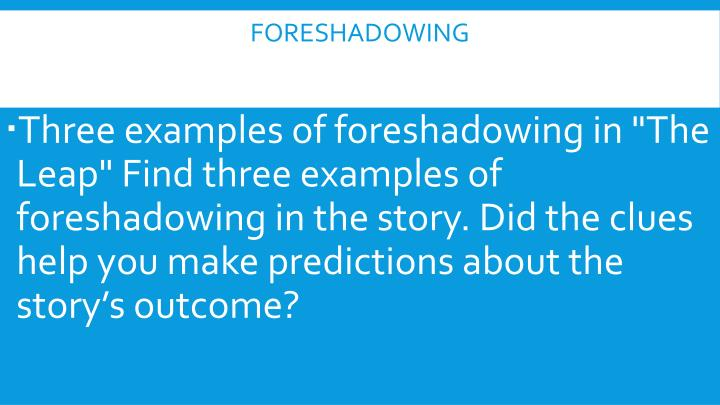 find three examples of foreshadowing in the story the leap