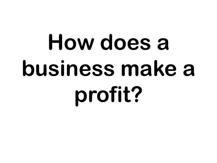 How does a business make a profit?