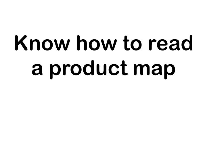 Know how to read a product map