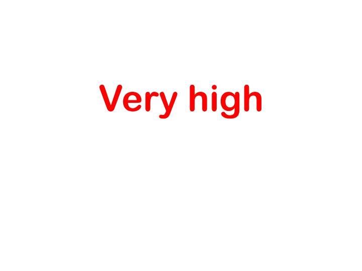 Very high