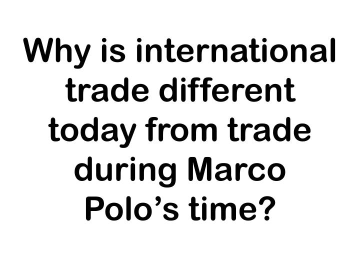 Why is international trade different today from trade during Marco Polo's time?