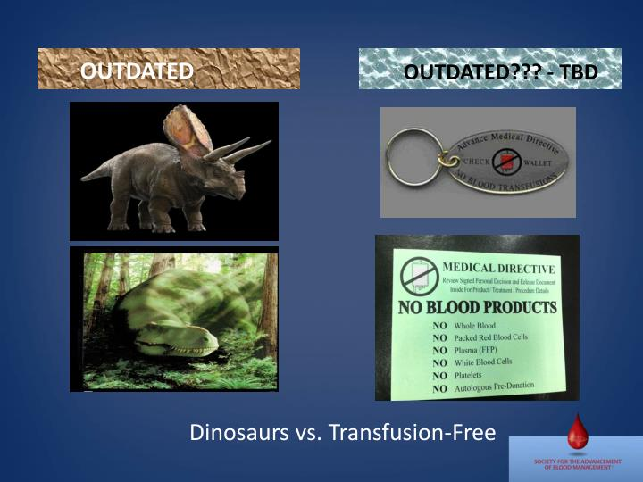 Dinosaurs vs transfusion free