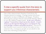5 use a specific quote from the story to support you inference characteristic