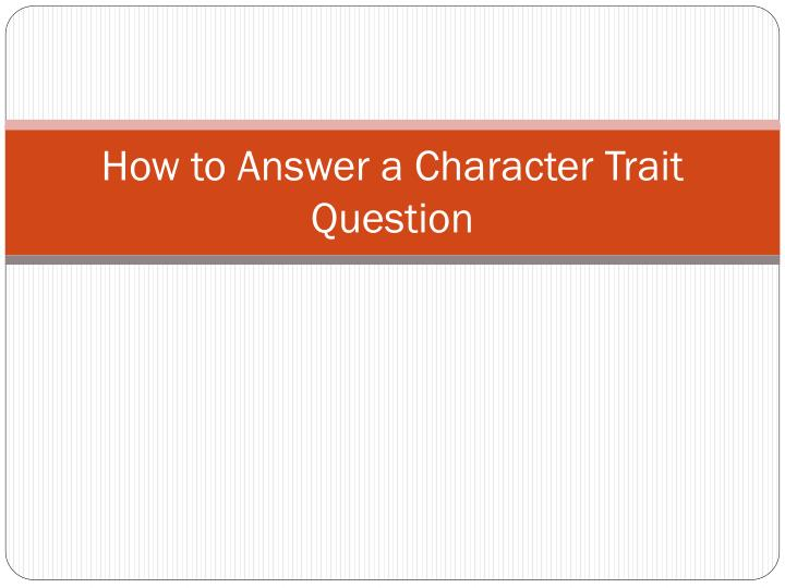 how to answer a character trait question