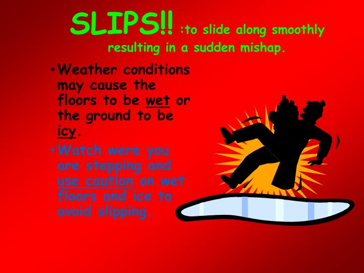 Slips to slide along smoothly resulting in a sudden mishap