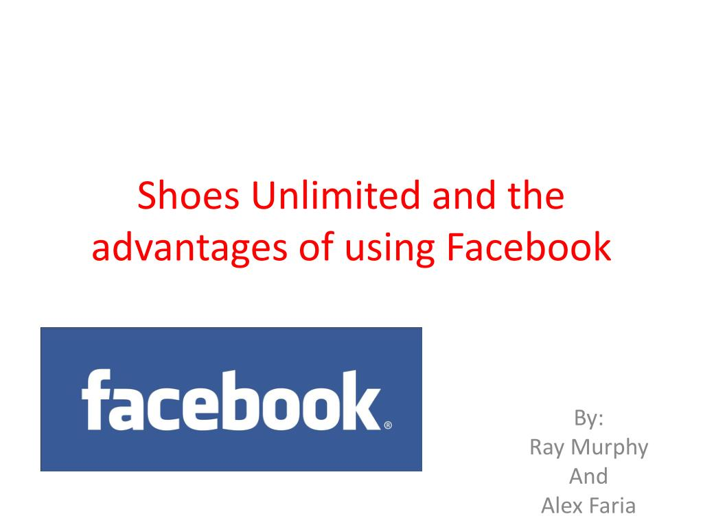 Ppt Shoes Unlimited And The Advantages Of Using Facebook