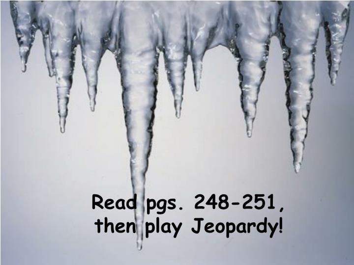 Read pgs. 248-251,