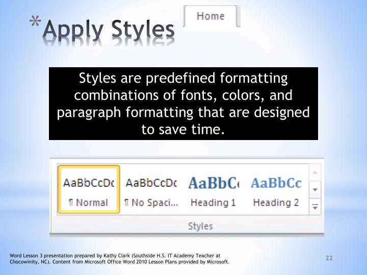 Styles are predefined formatting combinations of fonts, colors, and paragraph formatting that are designed to save time.