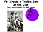 6 create a traffic jam at the door stay seated until the bell rings