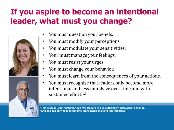 If you aspire to become an intentional leader, what must you change?