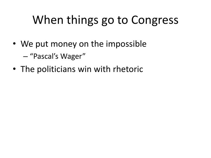 When things go to Congress