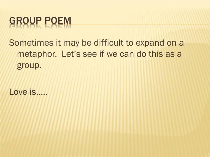 Sometimes it may be difficult to expand on a metaphor.  Let's see if we can do this as a group.