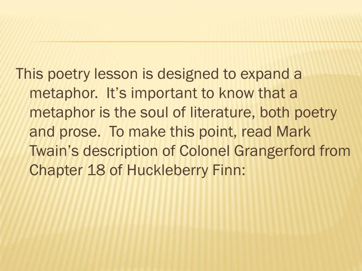 This poetry lesson is designed to expand a metaphor.  It's important to know that a metaphor is th...