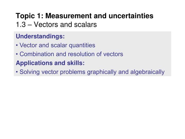 Topic 1 measurement and uncertainties 1 3 vectors and scalars1