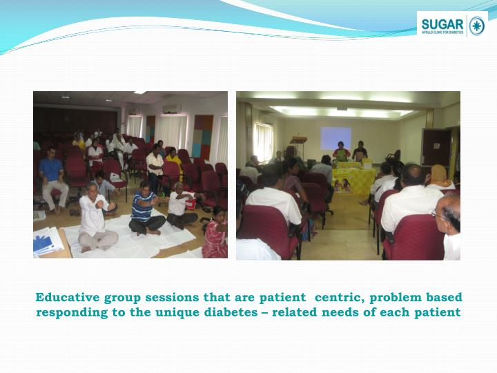 Educative group sessions that are patient  centric, problem based responding to the unique diabetes – related needs of each patient