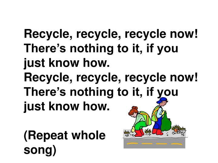 Recycle, recycle, recycle now!