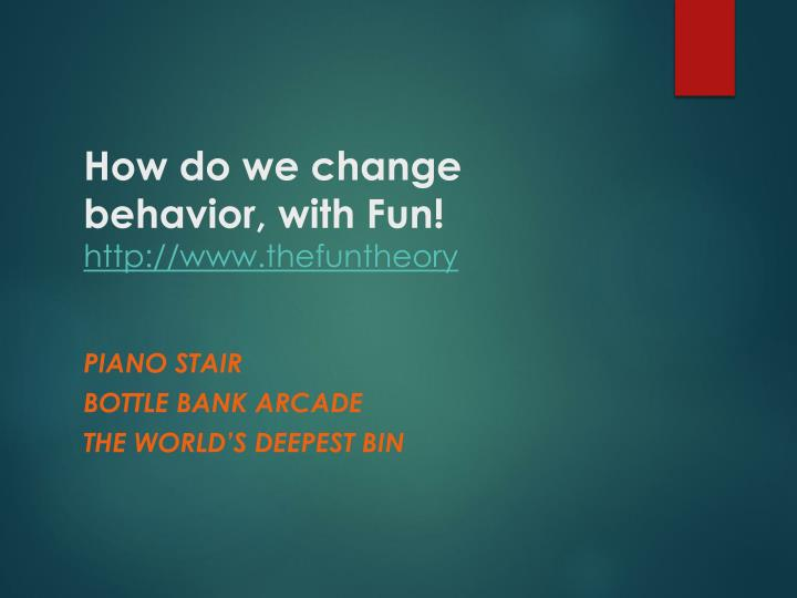 How do we change behavior, with Fun!