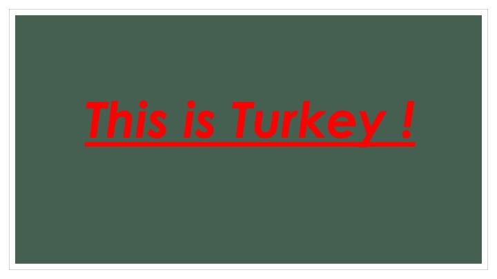 This is Turkey !
