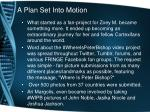 a plan set into motion