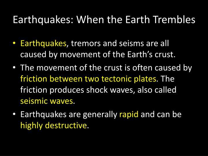 Earthquakes when the earth trembles
