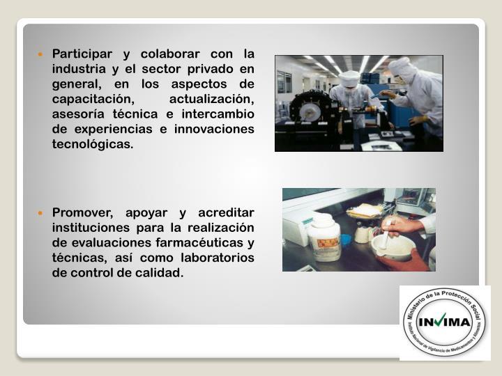 Participar y colaborar con la industria y el sector privado en general, en los aspectos de capacitación, actualización, asesoría técnica e intercambio de experiencias e innovaciones tecnológicas.