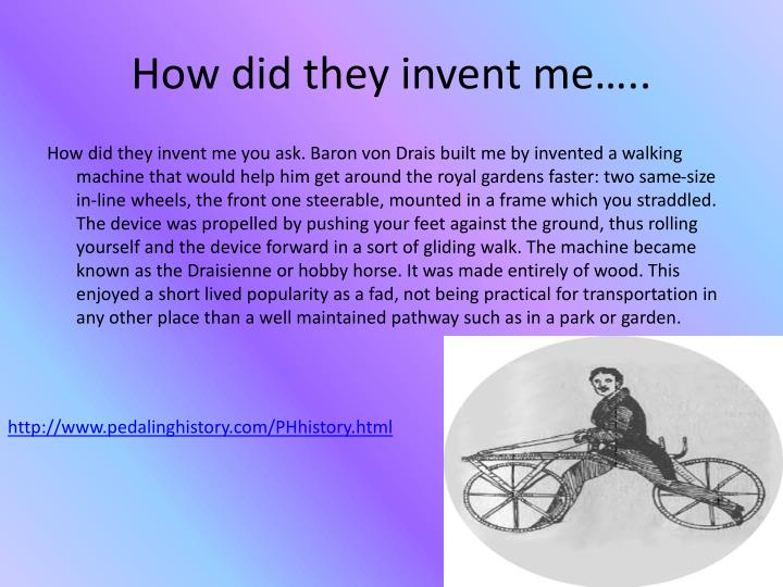 How did they invent me…..
