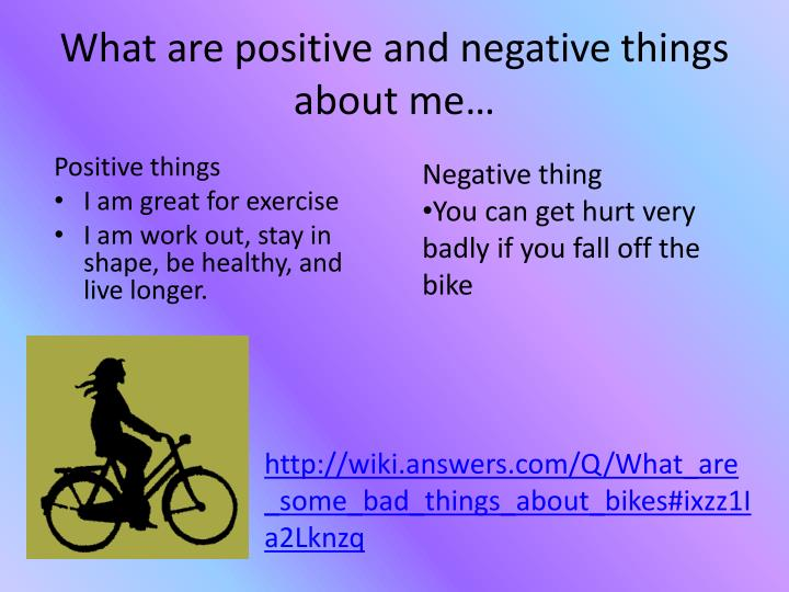 What are positive and negative things about me…