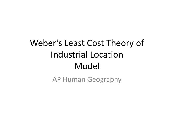 weber s least cost theory of industrial location model n.