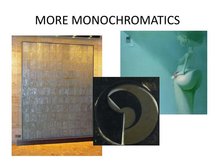MORE MONOCHROMATICS