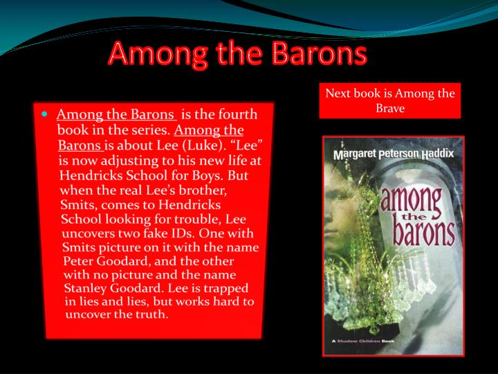 among the barons full essay My book, among the barons is a fictional type book it takes place first in the hendricks school for boys and then in the manor of one of the barons house where luke the main character meets smits and lees parents.
