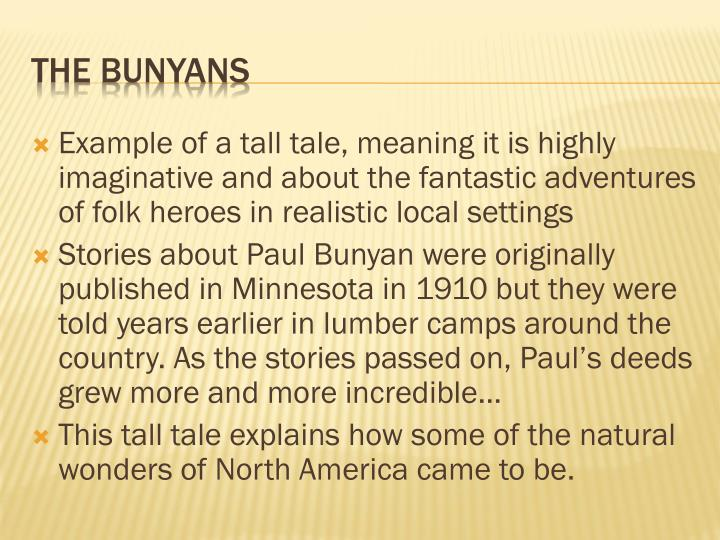 Example of a tall tale, meaning it is highly imaginative and about the fantastic adventures of folk heroes in realistic local settings