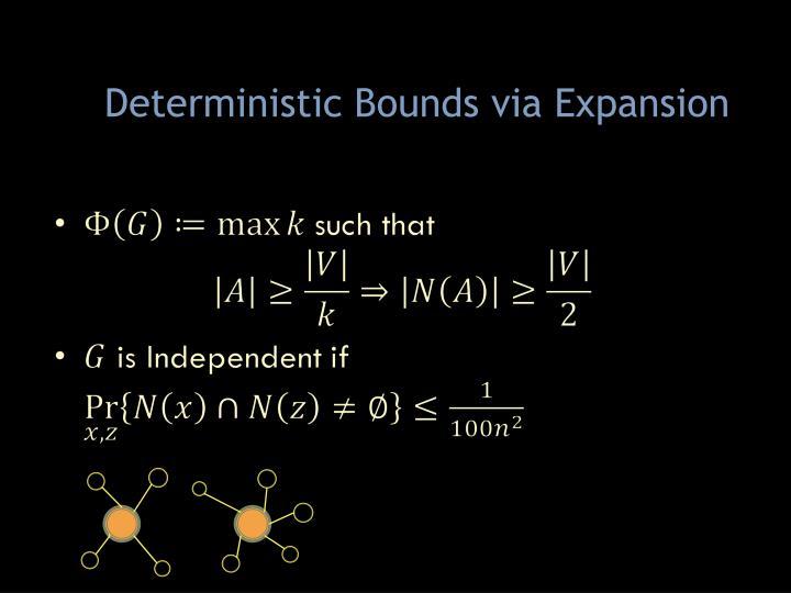 Deterministic Bounds via Expansion