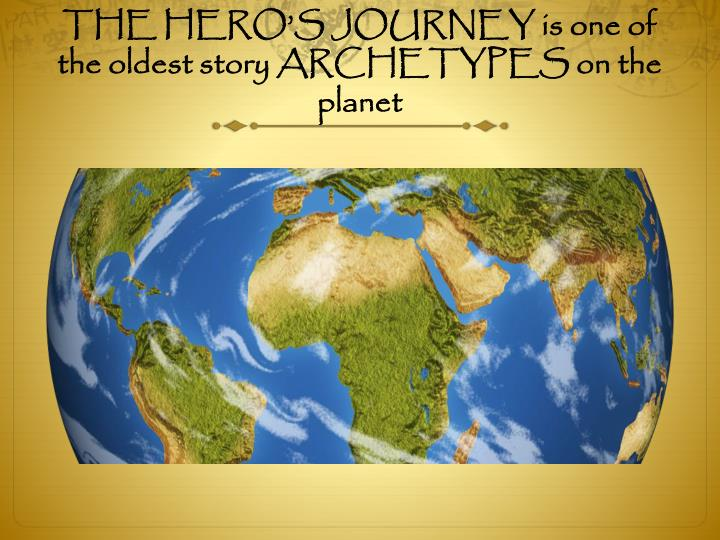 The hero s journey is one of the oldest story archetypes on the planet