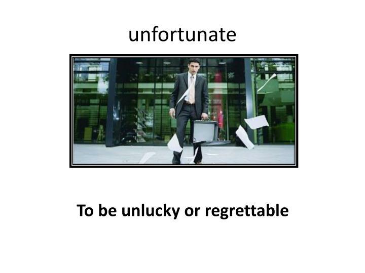 unfortunate