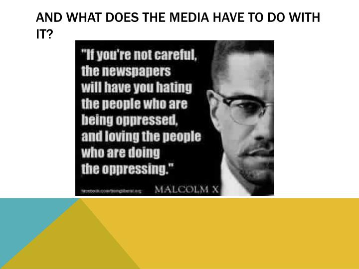 AND What does the media have to do with it?