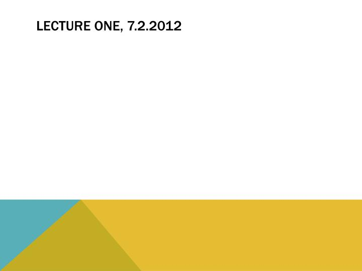 LECTURE ONE, 7.2.2012