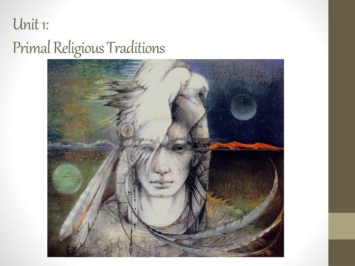 unit 1 primal religious traditions n.