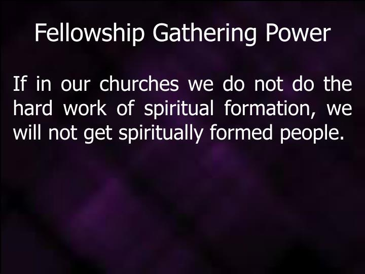 Fellowship Gathering Power