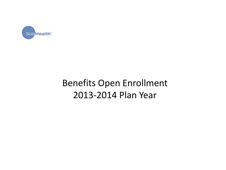 Benefits open enrollment 2013 2014 plan year