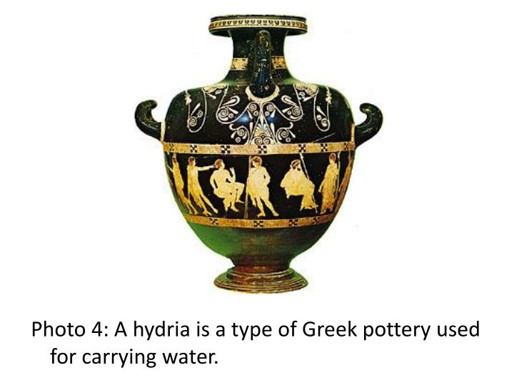 Photo 4: Ahydriais a type ofGreek potteryused for carrying water.