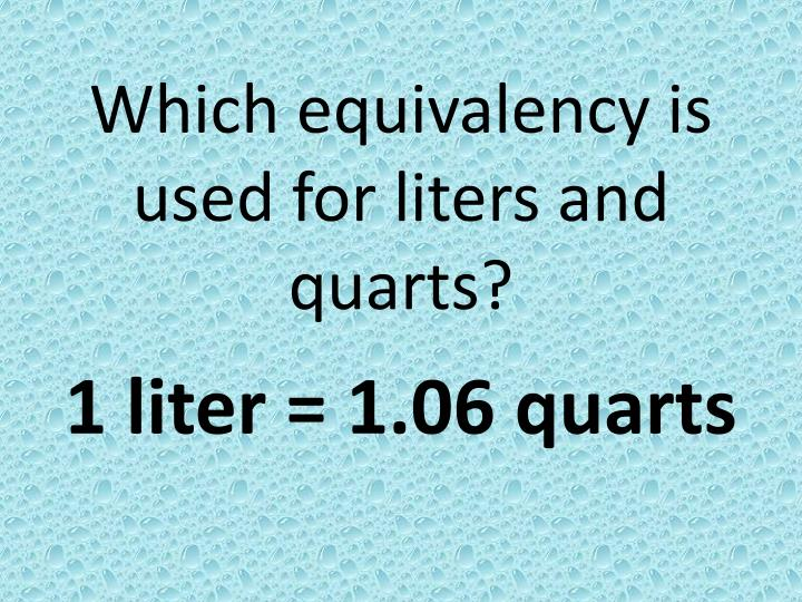 Which equivalency is used for liters and quarts?