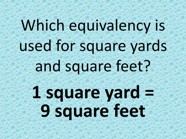 Which equivalency is used for square yards and square feet?