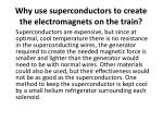 why use superconductors to create the electromagnets on the train