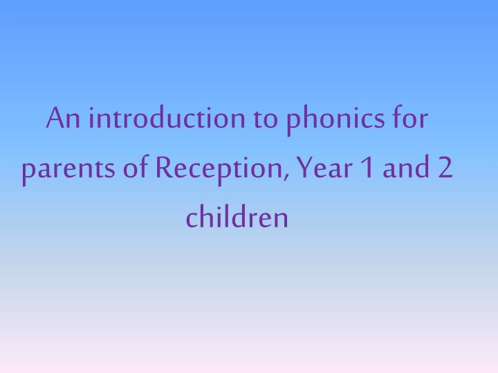 an introduction to phonics for parents of reception year 1 and 2 children n.