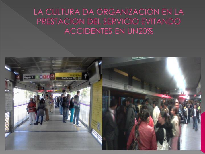 LA CULTURA DA ORGANIZACION EN LA PRESTACION DEL SERVICIO EVITANDO ACCIDENTES EN UN20%