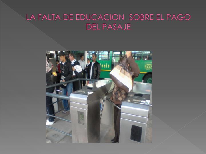 LA FALTA DE EDUCACION  SOBRE EL PAGO DEL PASAJE