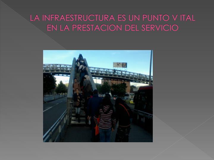 LA INFRAESTRUCTURA ES UN PUNTO V ITAL EN LA PRESTACION DEL SERVICIO
